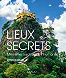 Lieux secrets - Merveilles insolites de l\humanité