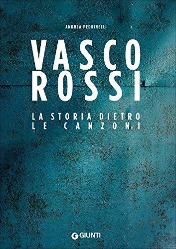 Vasco Rossi. La storia dietro le canzoni