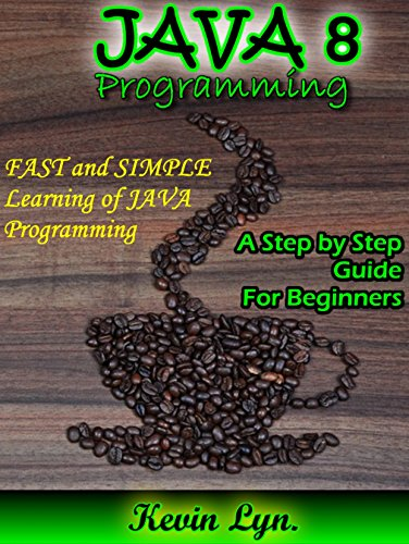 Java 8: A Step by Step Guide For Beginners. FAST and SIMPLE Learning of JAVA Programming! (English E