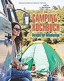 Das Camping-Kochbuch: Rezepte für Reiselustige
