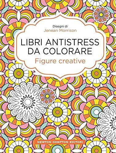 Figure creative. Libri antistress da colorare