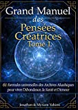 Grand Manuel des Pensées Créatrices - Tome 1: 61 formules universelles des Archives Akashiques pour vivre l'abondance, la santé et l'amour