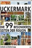 Uckermark: Die 99 Besonderheiten der Region
