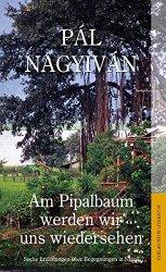 """""""Am Pipalbaum werden wir uns wiedersehen"""" von Pál Nagyiván"""