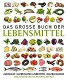 Das große Buch der Lebensmittel: auswählen - aufbewahren - zubereiten - haltbar machen - genießen