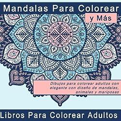 Mandalas Para Colorear y Más: Dibujos para colorear adultos con elegante con diseño de mandalas, animales y mariposas (Regalos Originales y Imagenes de Mandalas Coloreados)