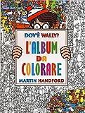 Dov'è Wally? L'album da colorare. Ediz. illustrata
