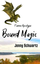 Bound Magic: A Dystopian Fantasy (Faerene Apocalypse Book 2) by [Schwartz, Jenny]