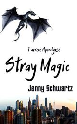 Stray Magic: A Dystopian Fantasy (Faerene Apocalypse Book 1) by [Schwartz, Jenny]