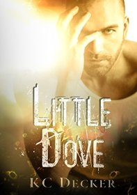 Little Dove: Emotional, Gritty Romance by [Decker, KC]