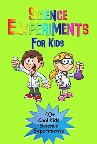 Science Experiments For Kids: 40 + Cool Kids Science Experiments (A Fun & Safe Kids Science Experiment Book) (English Edition)