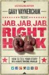 Jab, Jab, Jab, Right Hook: How to Tell Your Story in a Noisy Social World by [Vaynerchuk, Gary]