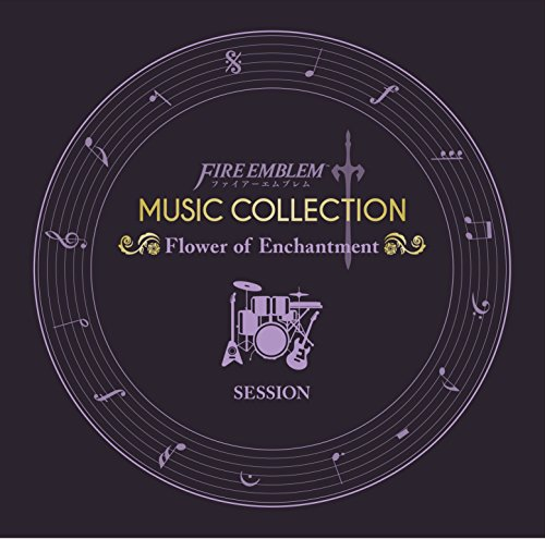 FIRE EMBLEM MUSIC COLLECTION : SESSION ~Flower of Enchantment~