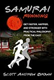 Samurai Running: Get Faster, Stronger and Happier with Practical Philosophy from the East (How to run faster Book 1) (English ..