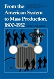 From the American System to Mass Production, 1800-1932: Development of Manufacturing Technology in the United States (St in Industry & Technology 4)