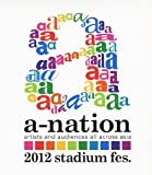 a-nation2012 stadium fes. [Blu-ray]