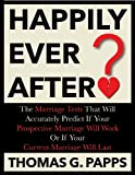 Happily Ever After?: The Marriage Tests That Will Accurately Predict If Your Prospective Marriage Will Work Or If Your Current Marriage Will Last (English Edition)