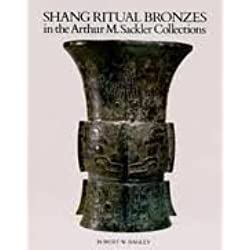 Ancient Bronzes in the Arthur M. Sackler Collections: Shang Ritual Bronzes (Ancient Chinese Bronzes in the Arthur M. Sackler Collections)