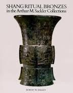 Ancient Bronzes in the Arthur M. Sackler Collections: Shang Ritual Bronzes (Ancient Chinese Bronzes in the Arthur M. Sackler Collections) by Robert W. Bagley (1987-09-25)