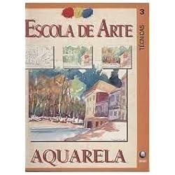 Escola de Arte Volume 3- Aquarela - Técnicas
