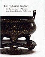 Later Chinese Bronzes: The Saint Louis Art Museum and Robert E. Kresko Collection (Hardcover)