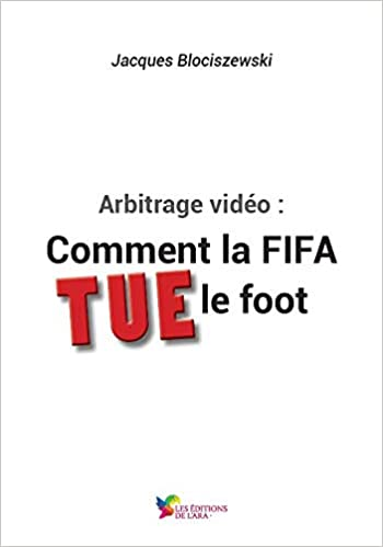 Arbitrage vidéo : comment la FIFA tue le foot Couverture du livre