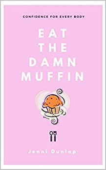 Eat the Damn Muffin: Confidence for Every Body by [Dunlap, Jenni]