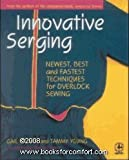 Innovative Serging: The Newest, Best and Fastest Techniques for Overlock Sewing (Creative Machine Arts)