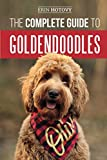 The Complete Guide to Goldendoodles: How to Find, Train, Feed, Groom, and Love Your New Goldendoodle Puppy
