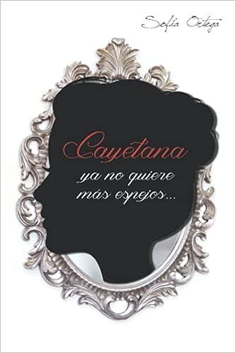 Cayetana ya no quiere más espejos… (Hermanas de sangre 2) de Sofía Ortega Medina