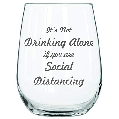 Funny-Wine-Glass-Its-Not-Drinking-Alone-if-You-are-Social-Distancing-Permanently-Engraved-Stay-At-Home-Gift-17-Oz