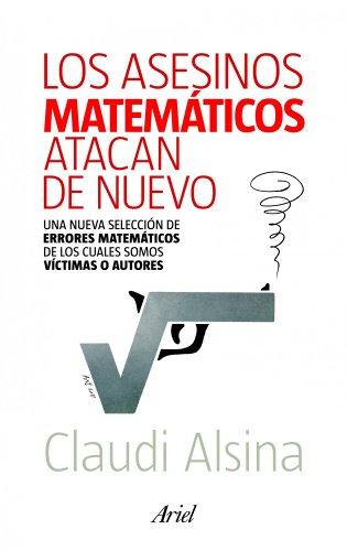 Los asesinos matemáticos atacan de nuevo: Una nueva selección de errores matemáticos de los cuales somos víctimas o autore