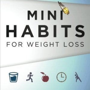 Mini Habits for Weight Loss: Stop Dieting. Form New Habits. Change Your Lifestyle Without Suffering. (Volume 2) 26