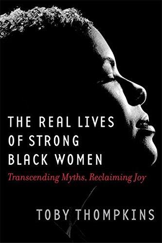 Real Lives of Strong Black Women: Transcending Myths, Reclaiming Joy
