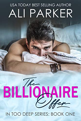 The Billionaire Offer (In Too Deep Book 1) by [Parker, Ali]