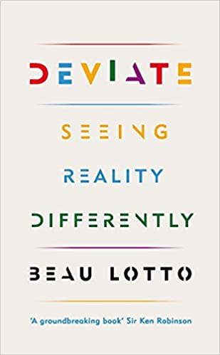 Deviate: Seeing Reality Differently by Beau Lotto