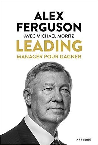 Alex Ferguson - Leading, manager pour gagner