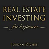 Real Estate Investing for Beginners: The Dummies Guide for Buying a House, Negotiating the Price, Build Cash Flow with Rental or Rehab, and Flipping Houses in 2019