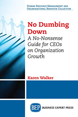 No Dumbing Down: A No-Nonsense Guide for CEOs on Organization Growth Image