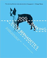 Sister Bernadette's Barking Dog: The Quirky History and Lost Art of Diagramming Sentences: Florey, Kitty Burns, Kraemer, Becky: 0884402741071: Amazon.com: Books