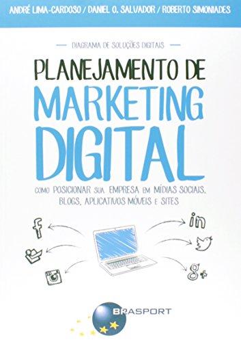 Planejamento de Marketing Digital. Como Posicionar Sua Empresa em Mídias Sociais, Blogs, Aplicativos Móvei