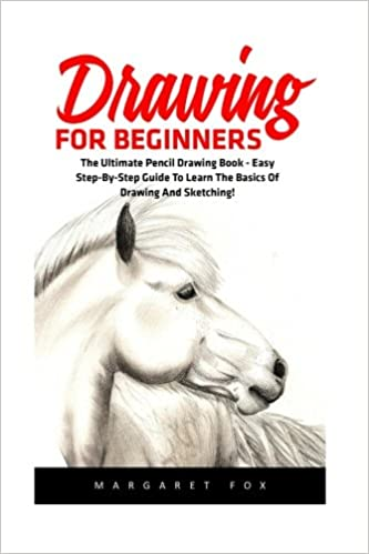Drawing For Beginners The Ultimate Pencil Drawing Book Easy Step By Step Guide To Learn The Basics Of Drawing And Sketching Drawing Learn How To Draw Cool Stuff Drawing For Beginners Fox Margaret