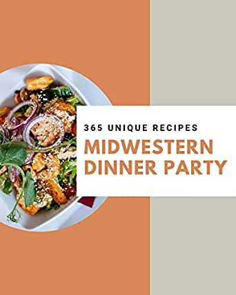 365 Unique Midwestern Dinner Party Recipes: A Midwestern