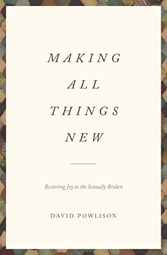 Making All Things New: Restoring Joy to the Sexually Broken by [Powlison, David]