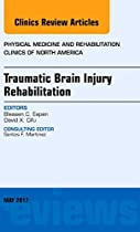 Traumatic Brain Injury Rehabilitation, An Issue of Physical Medicine and Rehabilitation Clinics of North America, 1e (The Clinics: Orthopedics)