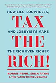 Tax the Rich!: How Lies, Loopholes, and Lobbyists Make the Rich Even Richer:  Pearl, Morris, Payne, Erica, Patriotic Millionaires, The: 9781620976265:  Amazon.com: Books