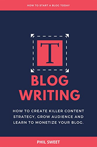 Blog Writing: How to Create Killer Content Strategy, Grow Audience and Learn to Monetize Your Blog