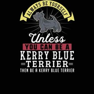 Always Be Yourself Unless You Can Be A Kerry Blue Terrier Then Be A Kerry Blue Terrier: Time Tracking Notebook 3