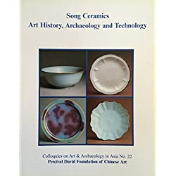 Song Ceramics: Art History, Archaeology and Technology (Colloquies on Art & Archaeology in Asia, 22)