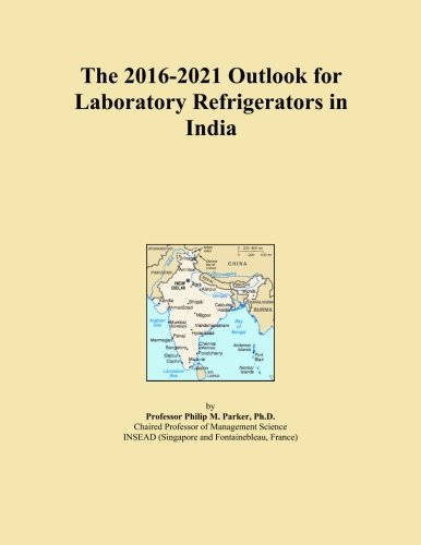 The 2016-2021 Outlook for Laboratory Refrigerators in India